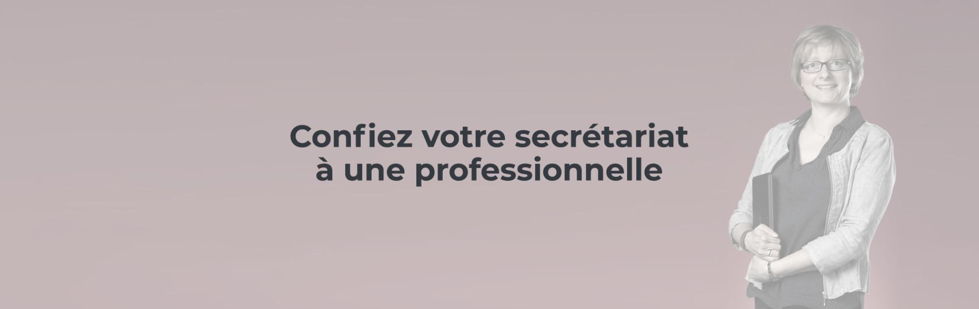Confiez votre secrétariat à une professionnelle